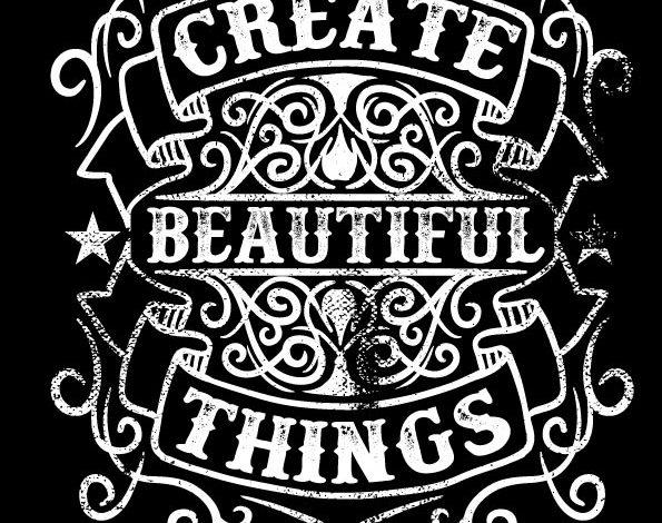 Create Beautiful Things T Shirt Design Free Download Picgiraffe.com